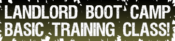 Landlord Boot Camp Basic Training Class!